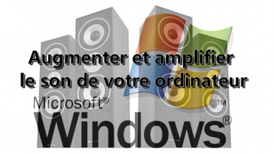 Comment augmenter et amplifier le son de votre ordinateur ? (Windows)